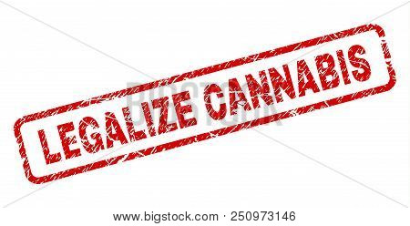 Legalize Cannabis Stamp Seal Print With Scratced Style. Red Vector Rubber Print Of Legalize Cannabis