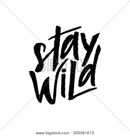 Stay Wild Hand Lettering. Texture Script. Motivational Quote. Inspirational Phrase. Vector Illustrat