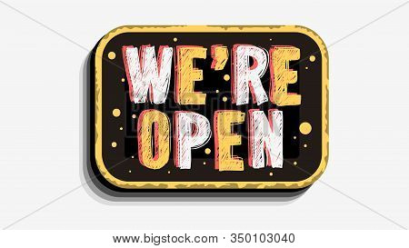 We Are Open Custom Business Scratchy Style Sign Signboard Vector Design On A White Background.