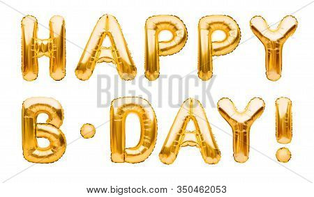Words Happy B-day Made Of Golden Inflatable Balloons Isolated On White Background. Gold Foil Helium