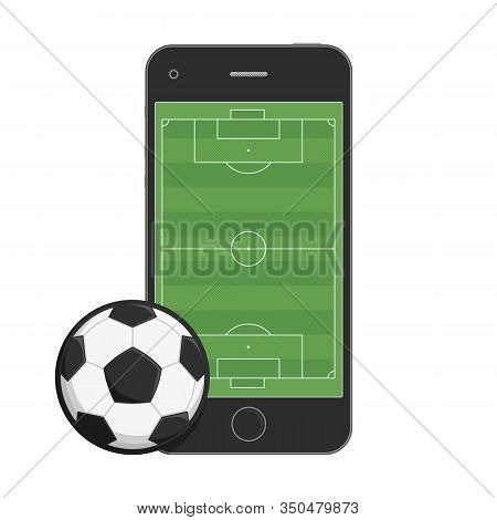 Smartphone With App Soccer Football Field And Ball. Mobile Football, Soccer Online Concept. Online T