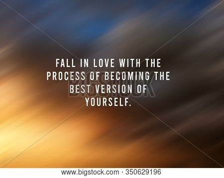 Inspirational Quote - Fall In Love With The Process Of Becoming The Best Version Of Yourself. On Blu