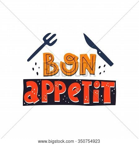 Bon Appetite. Hand Drawn Lettering, Decor Elements. Colorful Vector Illustration, Flat Style. Design