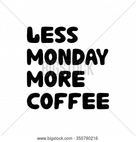 Less Monday More Coffee. Hand Drawn Ink Bauble Lettering. Isolated On White Background. Vector Stock