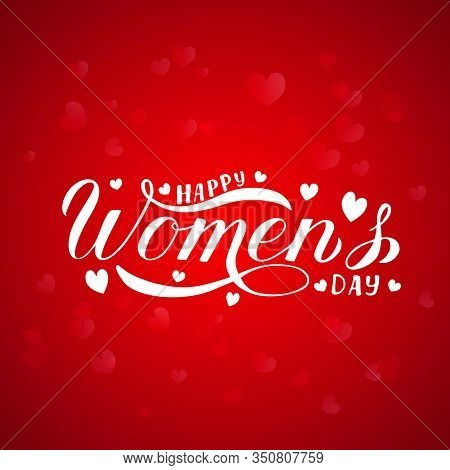 Happy Women S Day Calligraphy Hand Lettering Or Red Background With Blurred Hearts. International Wo