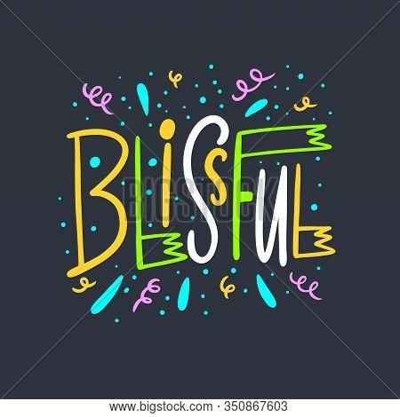 Blissful. Hand Drawn Lettering Word. Colorful Letters. Vector Illustration. Isolated On Black Backgr