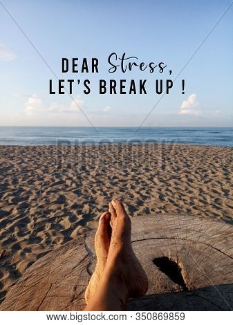 Inspirational Motivational Quote - Dear Stress, Lets Break Up. With Blurry Background Of Relax Feet