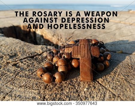 Christian Inspirational Quote - The Rosary Is A Weapon Against Depression And Hopelessness. With Woo