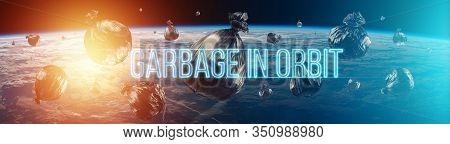 The Inscription Garbage In Orbit. Garbage In Low Earth Orbit, Dangerous Trash Around The Planet. Ele