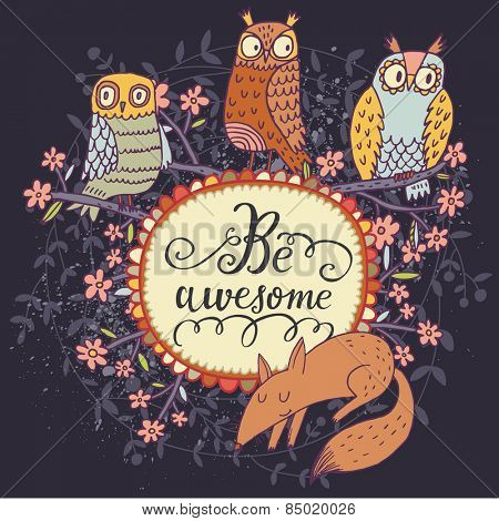 Cute cartoon owls with lovely fox in vector with text in spring flowers. Childish card in bright colors. Be awesome - lovely concept card