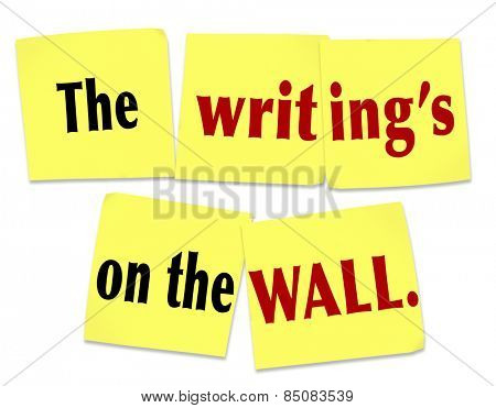 The Writing's On the Wall words on sticky notes saying to illustrate or communicate an obvious message with apparent clues