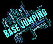 Base Jumping Representing Parachuting Skydiving And Basejumper poster