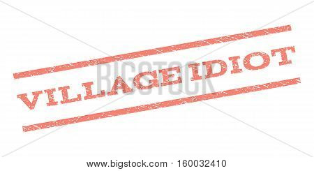 Village Idiot watermark stamp. Text caption between parallel lines with grunge design style. Rubber seal stamp with dirty texture. Vector salmon color ink imprint on a white background.
