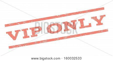 Vip Only watermark stamp. Text caption between parallel lines with grunge design style. Rubber seal stamp with dirty texture. Vector salmon color ink imprint on a white background.