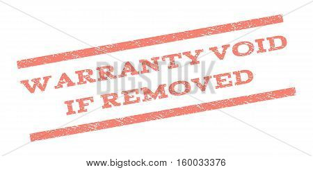 Warranty Void If Removed watermark stamp. Text caption between parallel lines with grunge design style. Rubber seal stamp with dirty texture. Vector salmon color ink imprint on a white background. poster