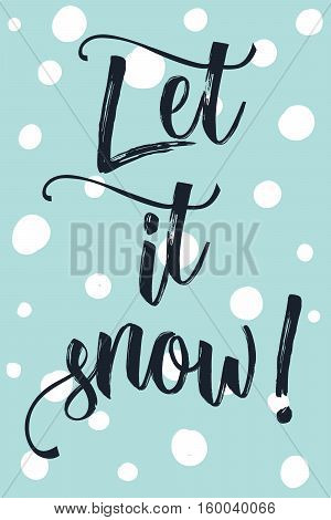 Christmas modern calligraphy let it snow! Hand drawn modern background with snow flakes like dot in pastel color palette. Greeting card template.