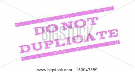Do Not Duplicate watermark stamp. Text caption between parallel lines with grunge design style. Rubber seal stamp with unclean texture. Vector violet color ink imprint on a white background.