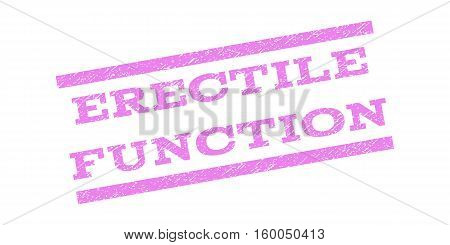 Erectile Function watermark stamp. Text caption between parallel lines with grunge design style. Rubber seal stamp with scratched texture. Vector violet color ink imprint on a white background.