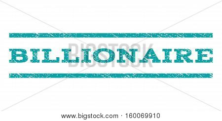 Billionaire watermark stamp. Text tag between horizontal parallel lines with grunge design style. Rubber seal cyan stamp with dust texture. Vector ink imprint on a white background.