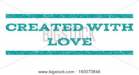 Created With Love watermark stamp. Text caption between horizontal parallel lines with grunge design style. Rubber seal cyan stamp with dust texture. Vector ink imprint on a white background.