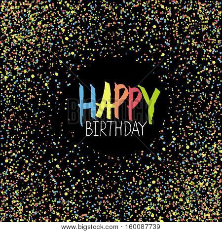 Happy Birthday Greeting On Colorful Chaotic Dots. Black Background.