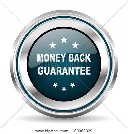 Money back guarantee vector icon. Chrome border round web button. Silver metallic pushbutton.