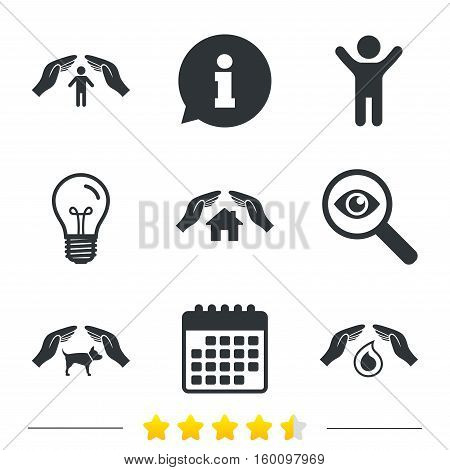 Hands insurance icons. Shelter for pets dogs symbol. Save water drop symbol. House property insurance sign. Information, light bulb and calendar icons. Investigate magnifier. Vector