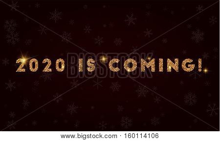 2020 Is Coming!. Golden Glitter Greeting Card. Luxurious Design Element, Vector Illustration.