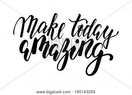 Handdrawn lettering of a phrase make today amazing. Inspirational and Motivational Quotes. Hand Brush Lettering And Typography Design Art for Your Designs: T-shirts For Posters Invitations Cards.