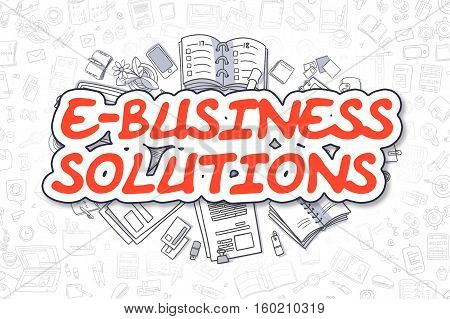 E-Business Solutions - Hand Drawn Business Illustration with Business Doodles. Red Word - E-Business Solutions - Doodle Business Concept.