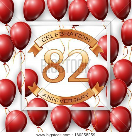 Realistic red balloons with ribbon in centre golden text eighty two years anniversary celebration with ribbons in white square frame over white background. Vector illustration