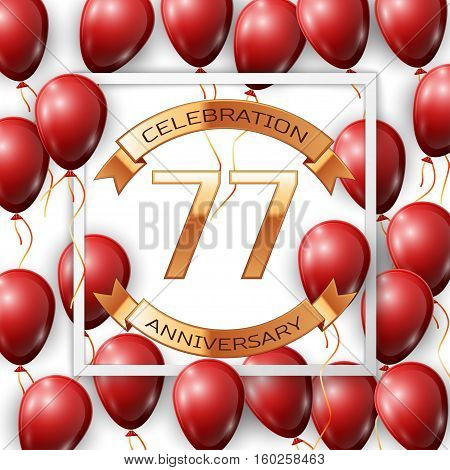 Realistic red balloons with ribbon in centre golden text seventy seven years anniversary celebration with ribbons in white square frame over white background. Vector illustration