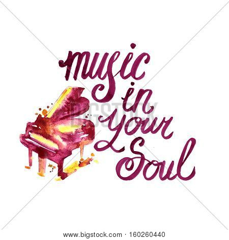 illustration of bright watercolor piano and lettering - music in your soul on white with piano