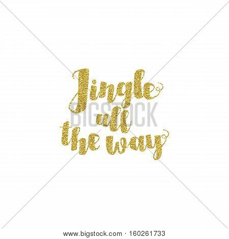Jingle all the Way Christmas carol inspirational quote. Gold glittering hand lettering isolated on white background. Typographical Backdrop. Postcard, poster, T-shirt, textile design. Vector illustration.