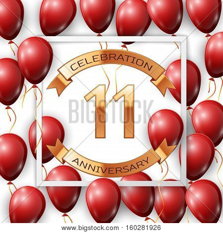 Realistic red balloons with ribbon in centre golden text eleven years anniversary celebration with ribbons in white square frame over white background. Vector illustration