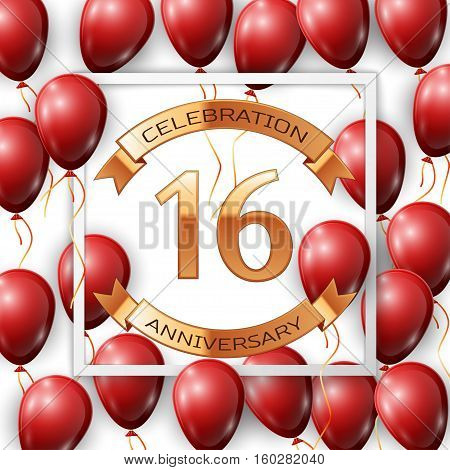 Realistic red balloons with ribbon in centre golden text sixteen years anniversary celebration with ribbons in white square frame over white background. Vector illustration