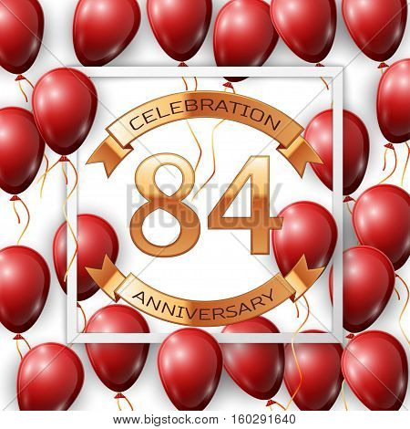 Realistic red balloons with ribbon in centre golden text eighty four years anniversary celebration with ribbons in white square frame over white background. Vector illustration