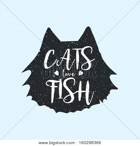 Cats love fish cute or fun t-shirt print design, concept with quote, inscription. Hipster style poster with lettering on the animal silhouette. Vector.