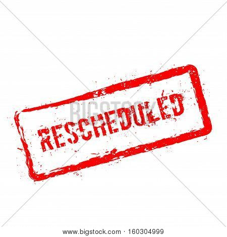 Rescheduled Red Rubber Stamp Isolated On White Background. Grunge Rectangular Seal With Text, Ink Te