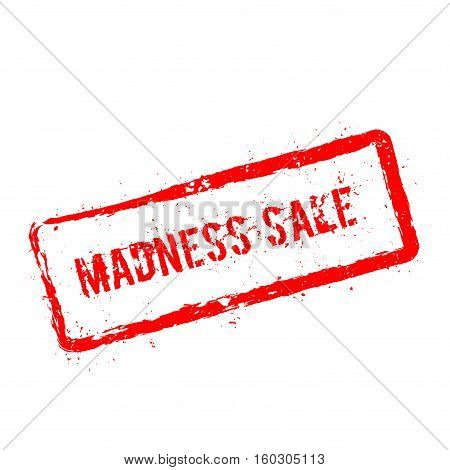 Madness Sale Red Rubber Stamp Isolated On White Background. Grunge Rectangular Seal With Text, Ink T