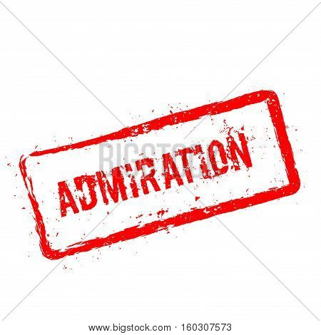 Admiration Red Rubber Stamp Isolated On White Background. Grunge Rectangular Seal With Text, Ink Tex