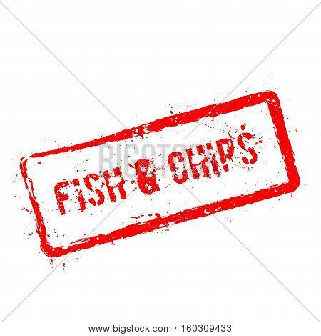 Fish & Chips Red Rubber Stamp Isolated On White Background. Grunge Rectangular Seal With Text, Ink T