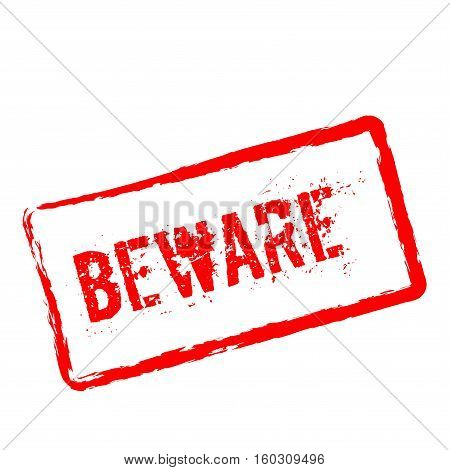 Beware Red Rubber Stamp Isolated On White Background. Grunge Rectangular Seal With Text, Ink Texture
