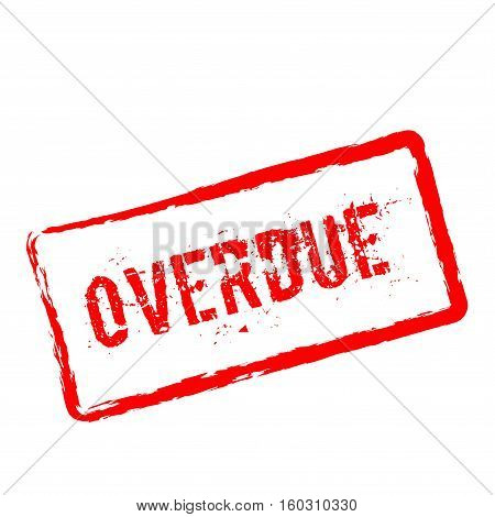 Overdue Red Rubber Stamp Isolated On White Background. Grunge Rectangular Seal With Text, Ink Textur