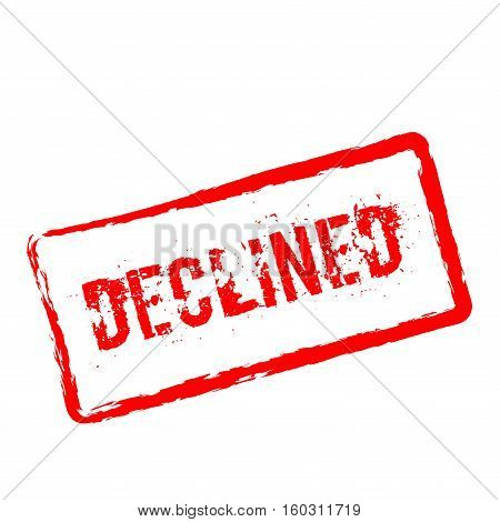 Declined Red Rubber Stamp Isolated On White Background. Grunge Rectangular Seal With Text, Ink Textu