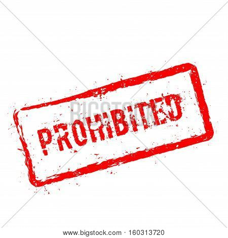 Prohibited Red Rubber Stamp Isolated On White Background. Grunge Rectangular Seal With Text, Ink Tex