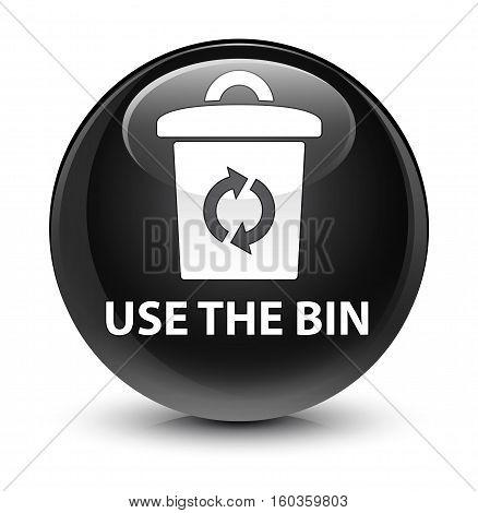 Use The Bin Glassy Black Round Button
