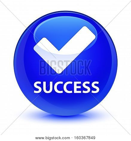 Success (validate Icon) Glassy Blue Round Button