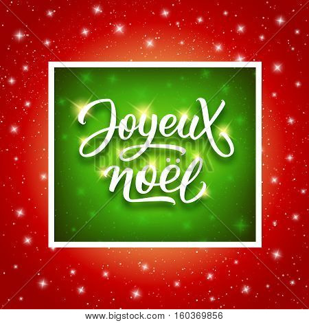 Joyeux Noel lettering in frame on shine red-green background with sparkles. Merry Christmas vector greeting card with calligraphic french text