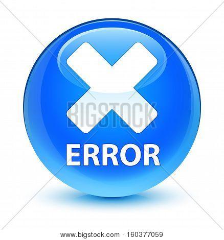 Error (cancel Icon) Glassy Cyan Blue Round Button